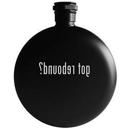 got rebound? - 5oz Round Drinking Alcohol Flask, Matte Black